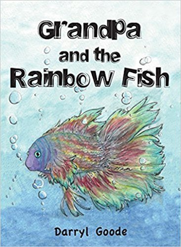 Grandpa and the Rainbow Fish by Darryl Goode