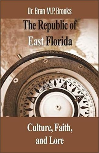 The Republic of East Florida by Bran Brooks